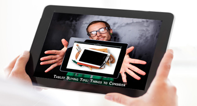 Tablet Buying Tips: Things to Consider