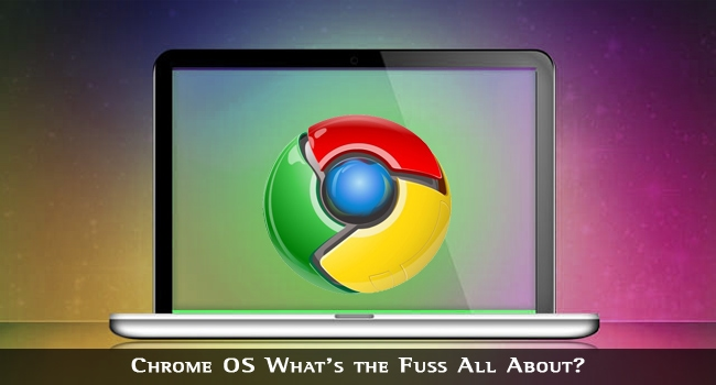 Chrome OS What's the Fuss All About?
