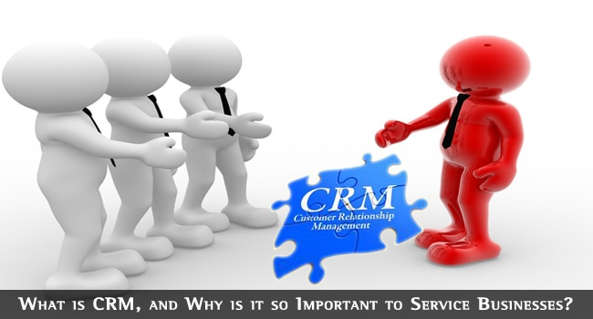 What is CRM, and Why is it so Important to Service Businesses?