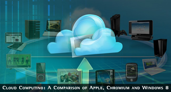 Cloud Computing: A Comparison of Apple, Chromium and Windows 8