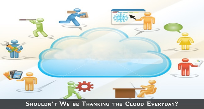 Shouldn't We be Thanking the Cloud Everyday?