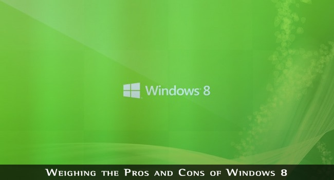 Weighing the Pros and Cons of Windows 8