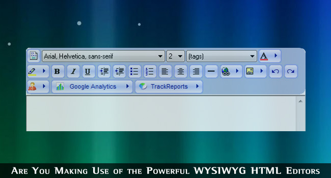Are You Making Use of the Powerful WYSIWYG HTML Editors?