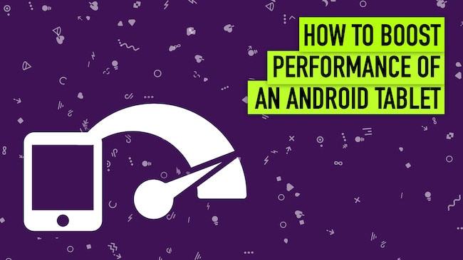 9 Ways to Improve the Performance of Android Tablet