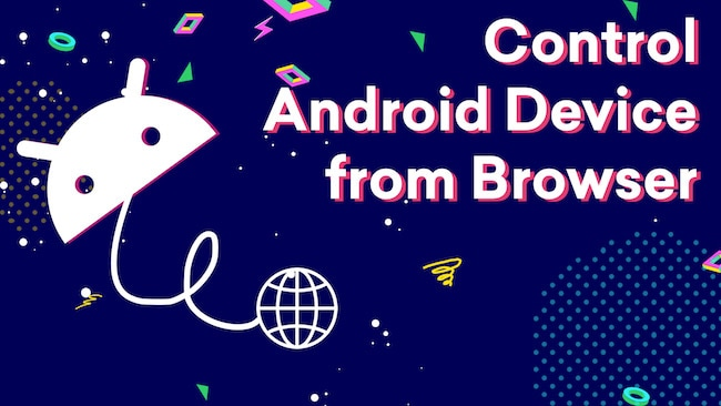 How To Control Android Device Using Web Browser