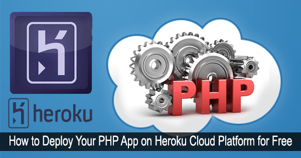 How to Deploy Your PHP App on Heroku Cloud Platform for Free