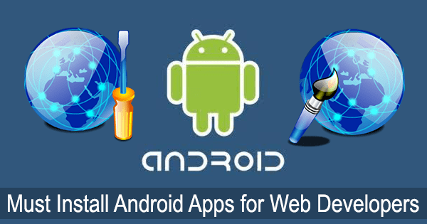 Must Install Android Apps for Web Developers