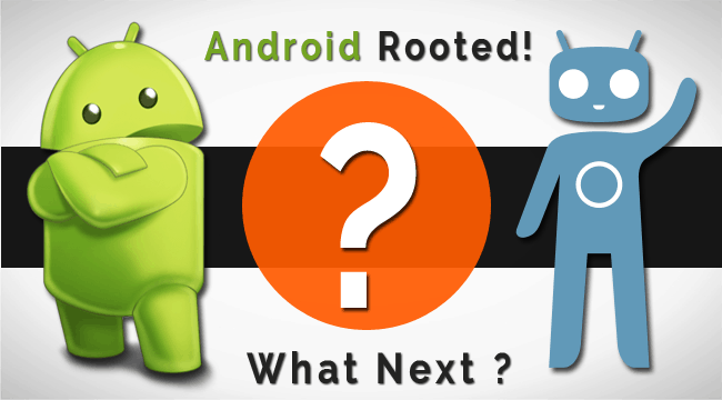 Things to Do After Rooting you Android Phone