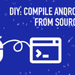Compile Android ROM from Source Code