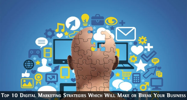 Top 10 Digital Marketing Strategies Which Will Make or Break Your Business