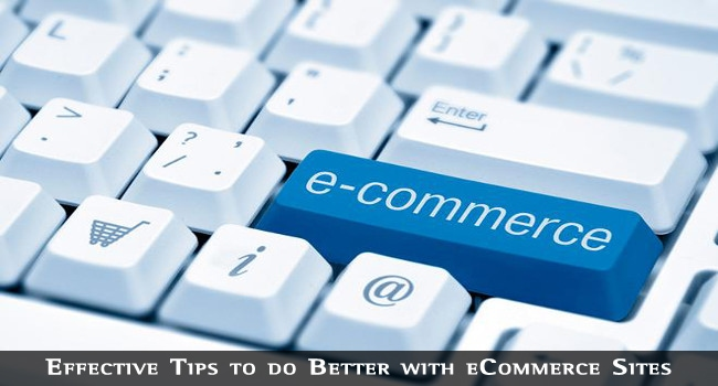 Effective Tips to do Better with eCommerce Sites