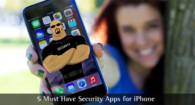 5 Must Have Security Apps for iPhone