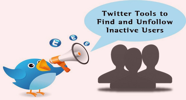 Twitter Tools to Find and Unfollow Inactive Users
