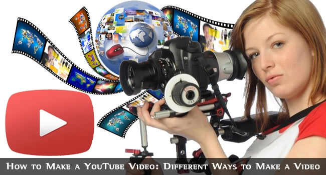 How to Make a YouTube Video: Different Ways to Make a Video