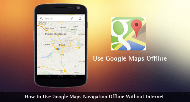 How to Use Google Maps Navigation Offline Without Internet