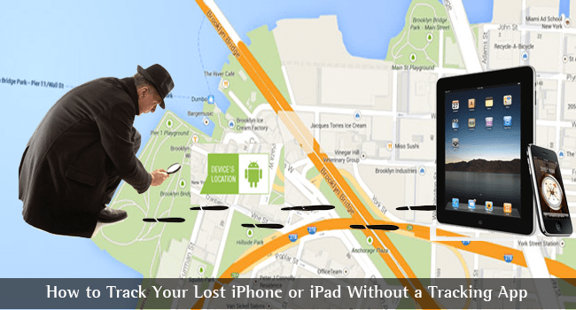 How to Track Your Lost iPhone or iPad Without a Tracking App