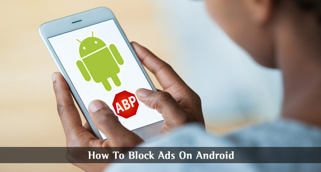 How to Block Ads in Android – A Guide to Block Ads on Android