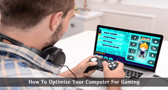 Optimize Your Computer For Gaming: A How-To Guide