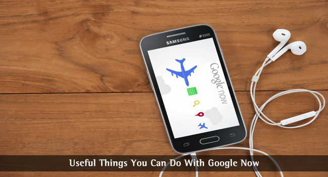 Useful Things You Can Do With Google Now