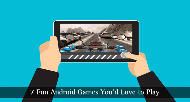 7 Fun Games on Android You Would Love Playing
