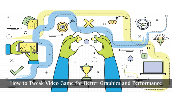 How to Tweak Video Games for Better Graphics and Performance
