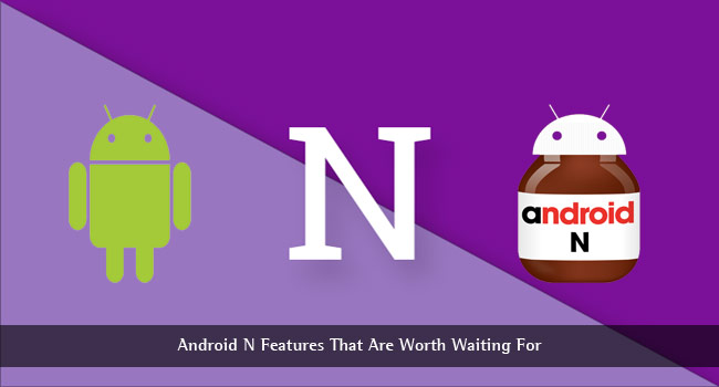 Some Really Cool Android Nougat Features