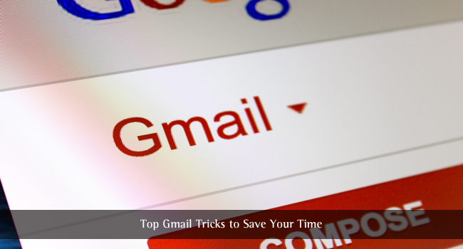 Here Are the Top Gmail Tricks to Save Your Time
