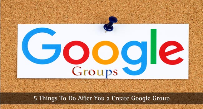 7 Things To Do After You Create a Google Group