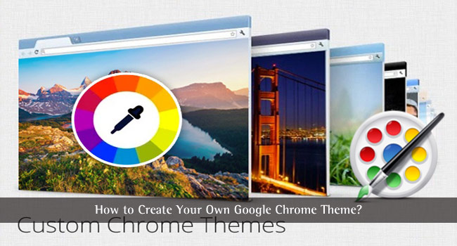 How to Create Your Own Google Chrome Theme? • TechLila