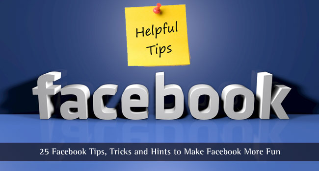 Facebook Tips, Tricks and Hints to Make Facebook More Fun