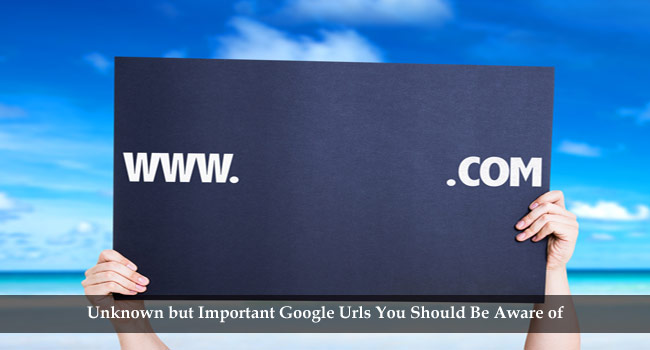 Unknown but Important Google Urls You Should Be Aware of