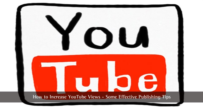 How to Increase YouTube Views – Effective Publishing Tips