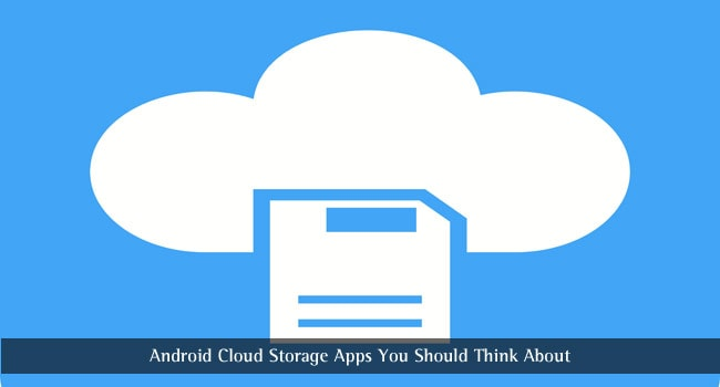 Android Cloud Storage Apps you Should Think About