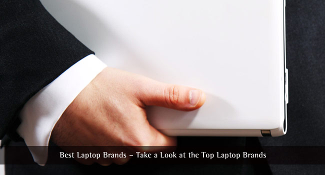 Best Laptop Brands 2018 – Trusted Models and Reviews