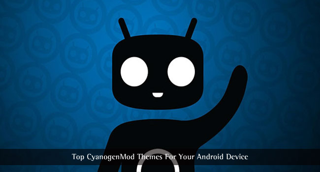 Top CyanogenMod Themes For Your Android Device
