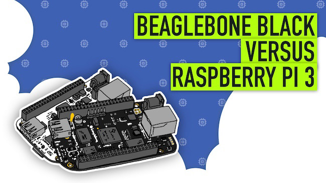 BeagleBone Black vs Raspberry Pi 3 – What's Better?