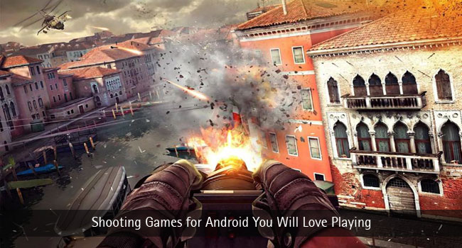 Shooting Games for Android You Will Love Playing