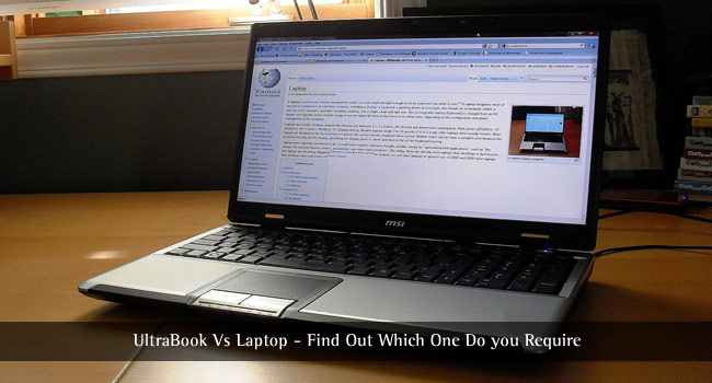UltraBook Vs Laptop – Find Out Which One Do you Require