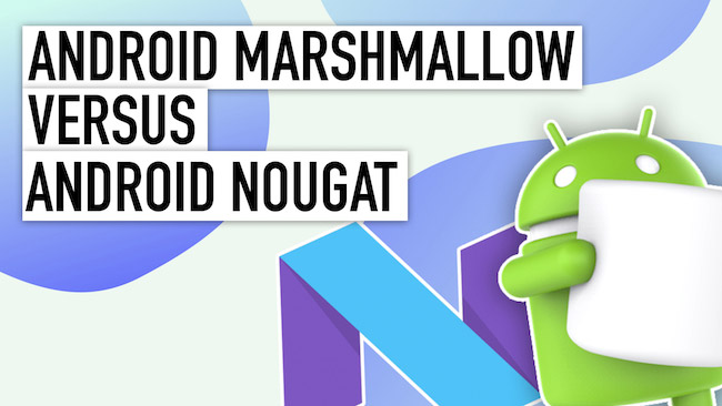 Android Nougat vs Marshmallow: Key Features Explained