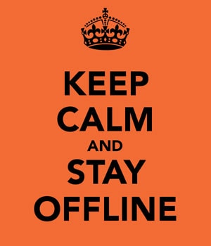 Keep Calm and Stay Offline