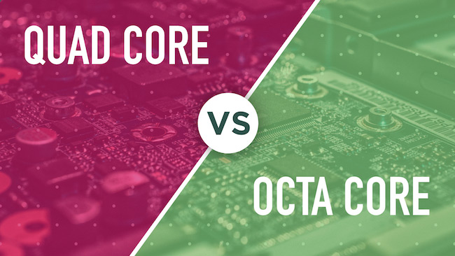Octa Core vs Quad Core – Which is Better for You