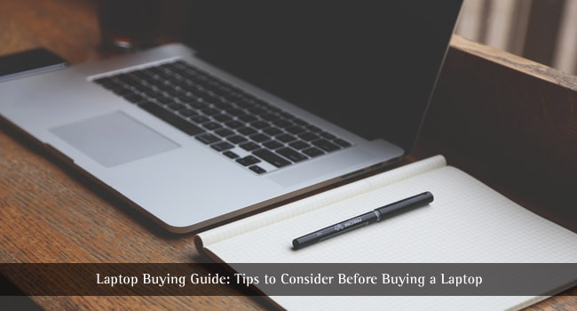 What to Look for When Buying a Laptop – A Laptop Buying Guide