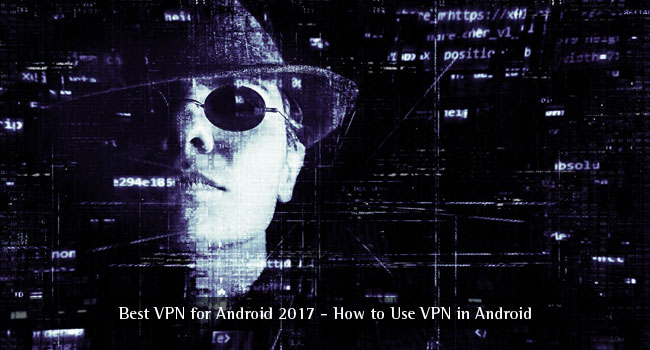 Best VPN for Android 2019 – How to Use VPN in Android