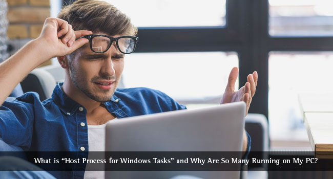 "What is ""Host Process for Windows Tasks"" and Why are So Many Running on My PC?"