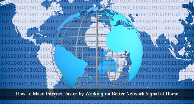 How to Make Internet Faster by Working on Better Network Signal at Home