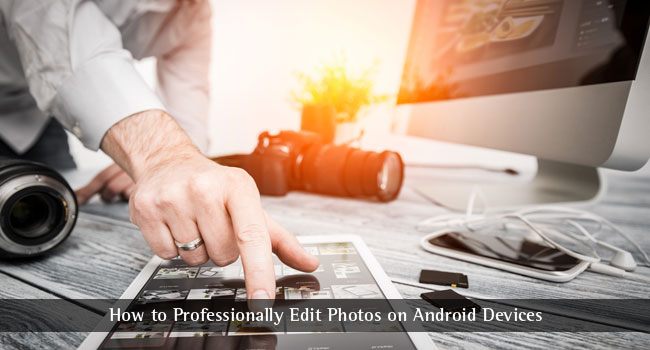 How to Professionally Edit Photos on Android Devices