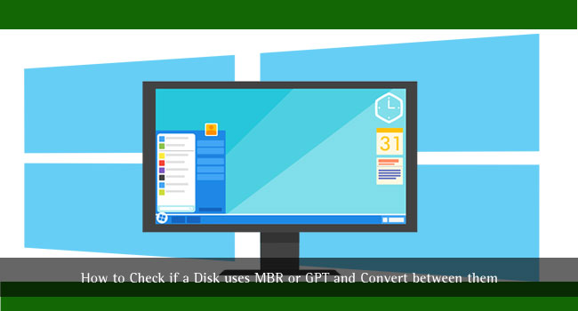 How to Check if a Disk uses MBR or GPT and Convert between them