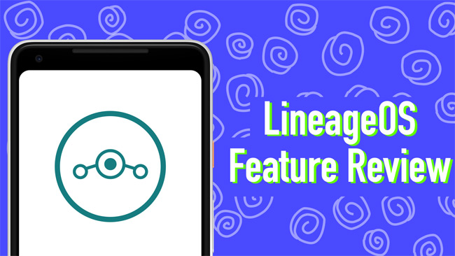 LineageOS Review: A Close look at LineageOS Features