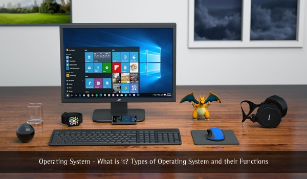 Operating System – What is it? Types of Operating System and their Functions