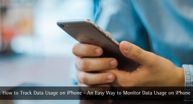 How to Track Data Usage on iPhone – An Easy Way to Monitor Data Usage on iPhone